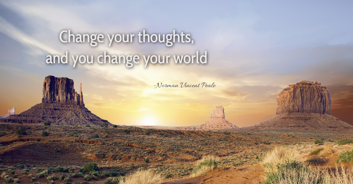 Change your thoughts, and you change your world