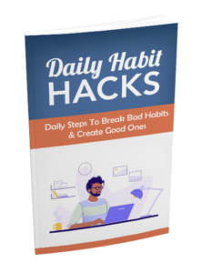 Daily Habit Hacks. How To Break Your Bad Habits For Good.