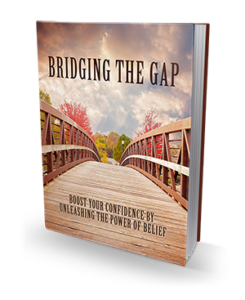 Boost Your Confidence Through The Power Of Belief. Free PDF Ebook: Bridging The Gap