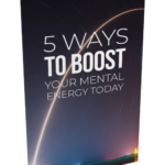5 Ways To Boost Your Mental Energy Today